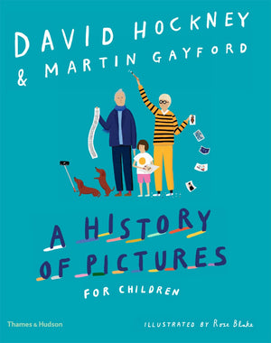 David Hockney & Martin Gayford: A History of Pictures for Children, illustrated by Rose Blake