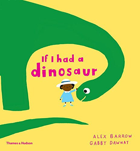 If I Had A Dinosaur by Gabby Dawnay and Alex Barrow