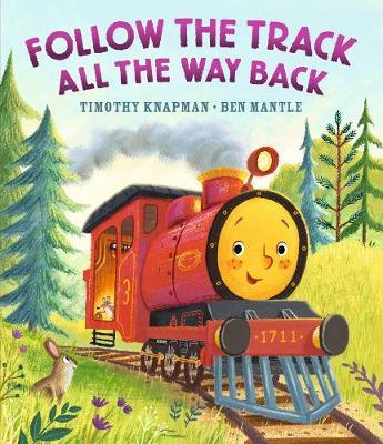 Follow the Track all the Way Back by Timothy Knapman and Ben Mantle