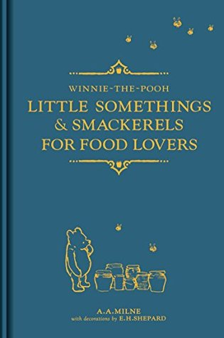 A.A. Milne: Winnie the Pooh, Little Somethings and Smackerels for Food Lovers, Illustrated by E.H. Shepard