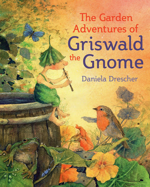 Daniela Drescher: The Garden Adventures of Griswald The Gnome, translated by Anna Cardwell