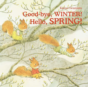 Good-bye, Winter! Hello, Spring! by Kazuo Iwamura