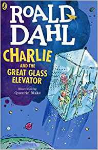 Roald Dahl: Charlie and the Great Glass Elevator, illustrated by Quentin Blake