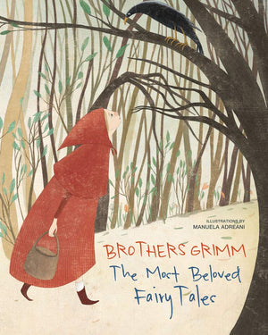 The Most Beloved Fairy Tales by the Brothers Grimm, illustrated by Manuela Adreani