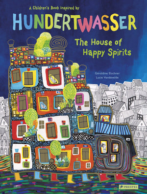 A Children's Book inspired by Hundertwasser - The House of Happy Spirits by Geraldine Elschner and Lucie Vandevelde