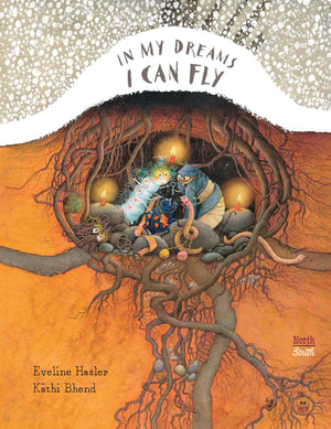 Eveline Hasler: In My Dreams I Can Fly, Illustrated by Kathi Bhend