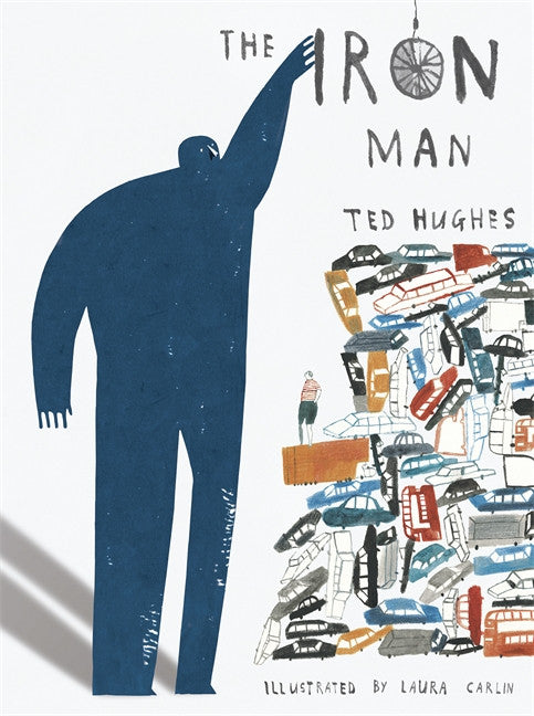 The Iron Man by Ted Hughes, Illustrated by Laura Carlin