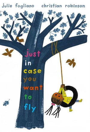 Just in Case You Want to Fly by Julie Fogliano, illustrated by Christian Robinson