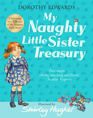Dorothy Edwards: My Naughty Little Sister, A Treasury Collection, illustrated by Shirley Hughes
