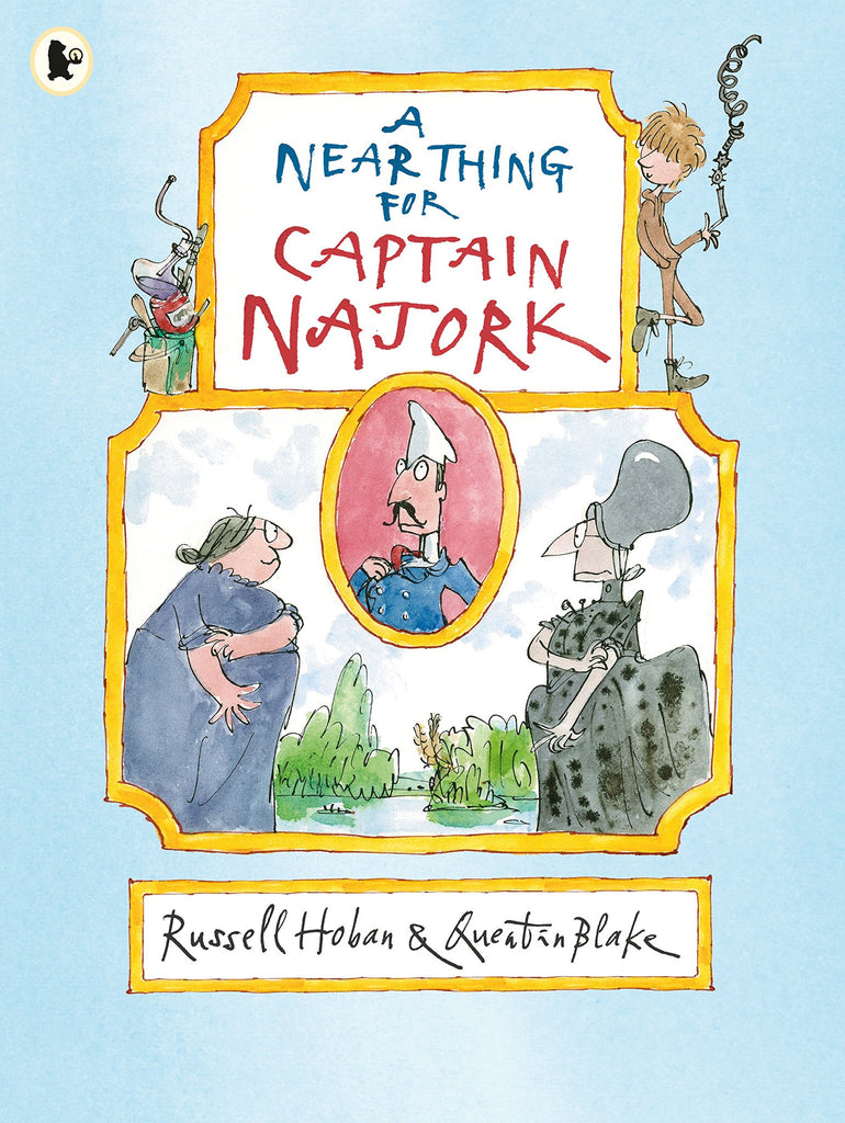 Russell Hoban: A Near Thing for Captain Najork, illustrated by Quentin Blake