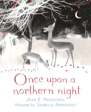 Jean E. Pendziwol: Once Upon a Northern Night, illustrated by Isabelle Arsenault