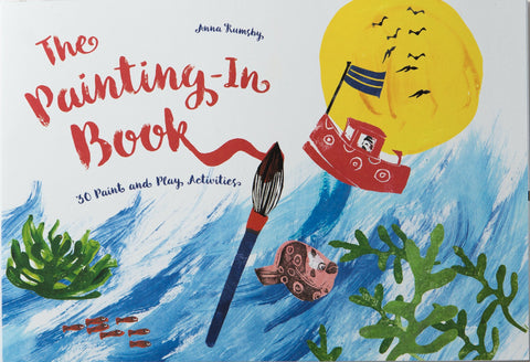 Anna Rumbsy: The Painting-In Book, 30 Paint and Play Activities