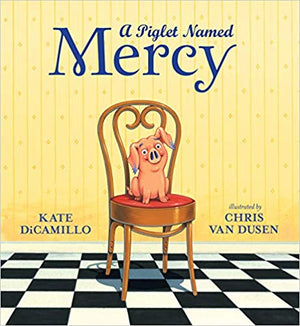 A Piglet Named Mercy by Kate DiCamillo, illustrated by Chris Van Dusen
