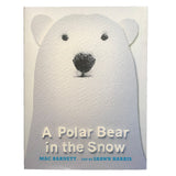 A Polar Bear in the Snow by Mac Barnett, Illustrated by Shawn Harris