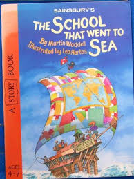 Martin Waddell: The School that went to Sea, Illustrated by Leo Hartas (Second Hand)