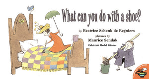 What Can You Do with a Shoe by Beatrice Schenk de Regniers, illustrated by Maurice Sendak