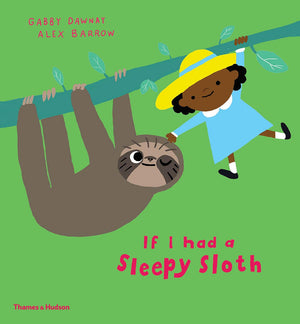 Gabby Dawnay: If I Had a Sleepy Sloth, illustrated by Alex Barrow