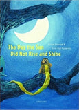 The Day the Sun Didn't Rise and Shine by Miriam Enzerink, illustrated by Peter-Paul Rauwerda