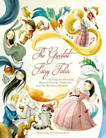 Perrault, Andersen and Grimm: The Greatest Fairy Tales, illustrated by Francesca Rossi