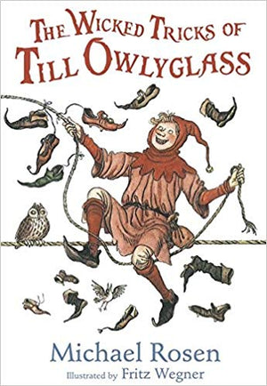 The Wicked Tricks of Till Owlyglass by Michael Rosen, illustrated by Fritz Wegner