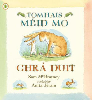 Tomhais Meid Mo Ghra Duit by Sam McBratney, illustrated by Anita Jeram