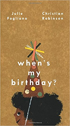Julie Fogliano: When's My Birthday? illustrated by Christian Robinson