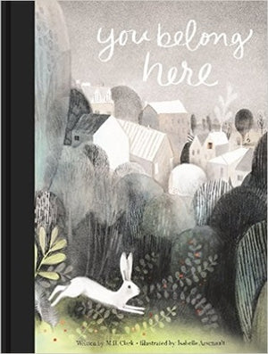 M.H.Clark: You Belong Here, illustrated by Isabelle Arsenault