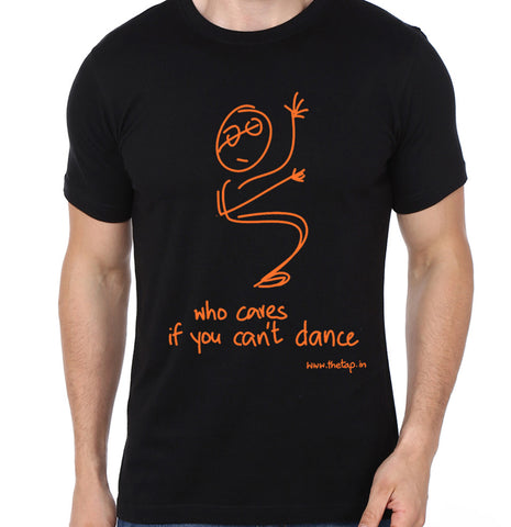 Black Unisex T-shirt: Who cares if you can't dance?