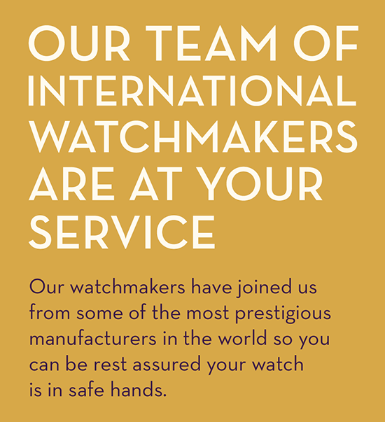 Our Watchmakers are at your service
