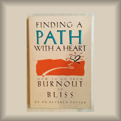 Finding a Path With a Heart:  How to go from Burnout to Bliss by Dr. Beverly Potter
