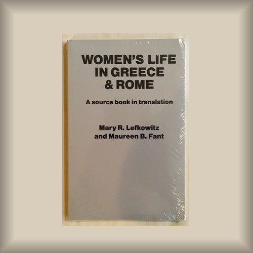 Women's Life in Greece & Rome:  A source book in translation by Mary R. Lefkowitz & Maureen B. Fant