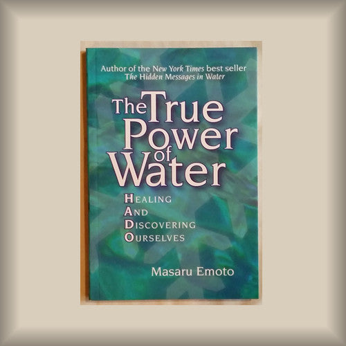 The True Power of Water:  Healing and Discovering Ourselves by Masaru Emoto