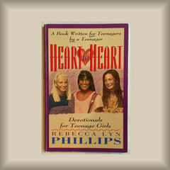 Heart to Heart:  Devotionals for Teenage Girls by Rebecca Lyn Phillips