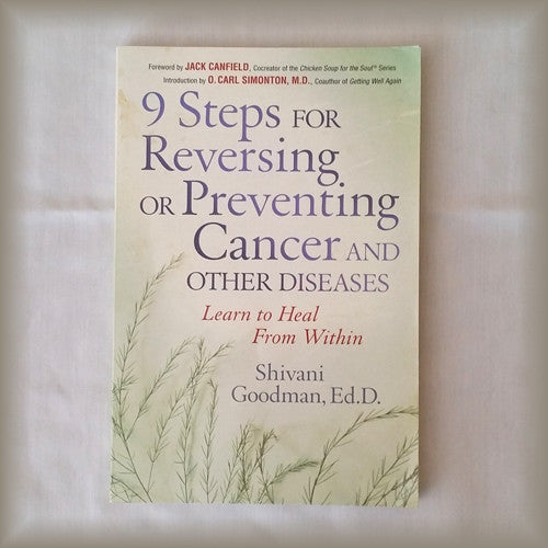9 Steps for Reversing or Preventing Cancer and Other Diseases:  Learn to Heal from Within by Shivani Goodman, Ed. D.
