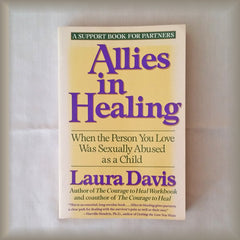 Allies in Healing:  When the Person You Love Was Sexually Abused as a Child by Laura Davis