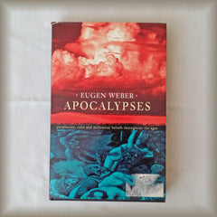 Apocalypses:  Prophecies, Cults and Millennial Beliefs Throughout the Ages by Eugen Weber