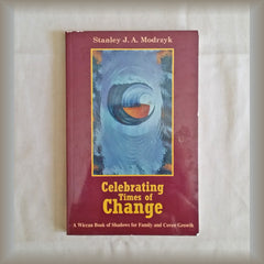 Celebrating Times of Change:  A Wiccan Book of Shadows for Family and Coven Growth by Stanley J. A. Modrzyk PB