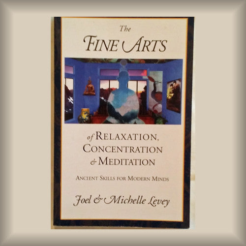 The Fine Arts of Relaxation, Concentration & Meditation by Joel & Michelle Levey PB