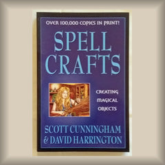 Spell Crafts:  Creating Magical Objects by Scott Cunningham & David Harrington PB