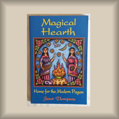 Magical Hearth:  Home for the Modern Pagan by Janet Thompson PB