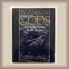 Encyclopedia of Gods:  Over 2500 Deities of the World by Michael Jordan HC