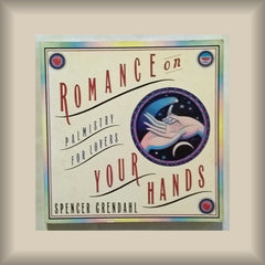 Romance on Your Hands: Palmistry for Lovers by Spencer Grendahl PB