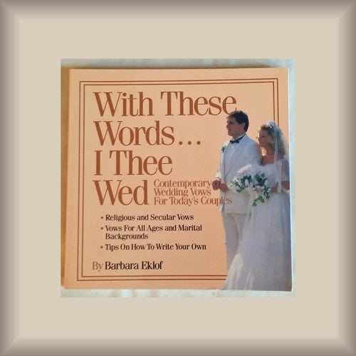 With These Words...I Thee Wed by Barbara Eklof PB