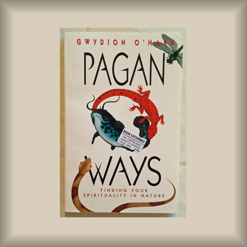 Pagan Ways:  Finding Your Spirituality in Nature by Gwydion O'Hara PB