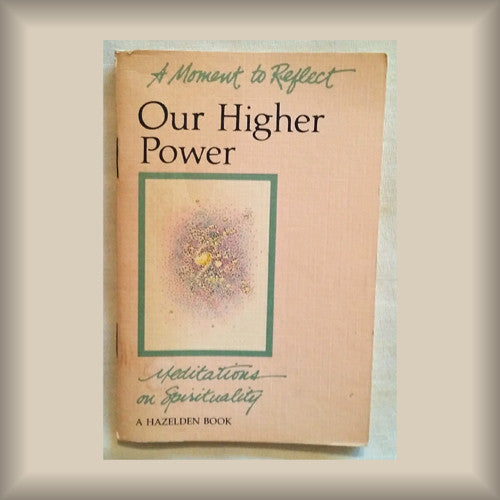 Our Higher Power:  A Moment to Reflect - Meditations on Spirituality PB booklet