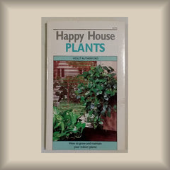 Happy House Plants:  How to grow and maintain your indoor plants by Violet Rutherford PB