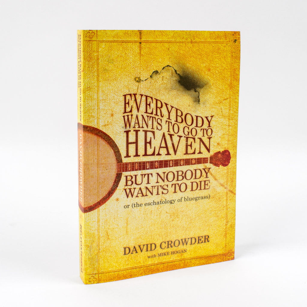 'Everybody Wants to Go to Heaven, but Nobody Wants to Die: Or the Eschatology of Bluegrass' Book