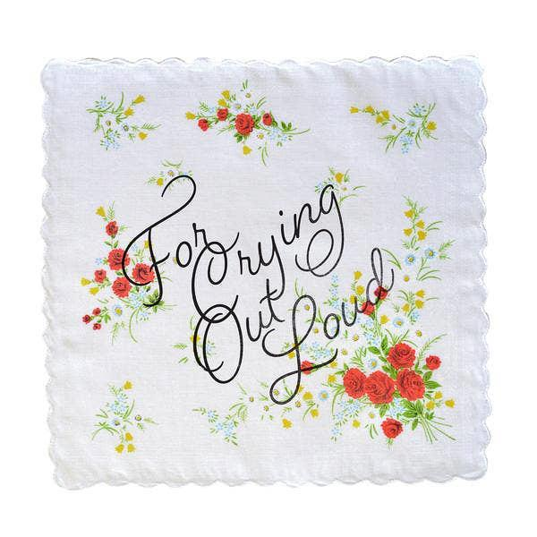 For Crying Out Loud Handkerchief