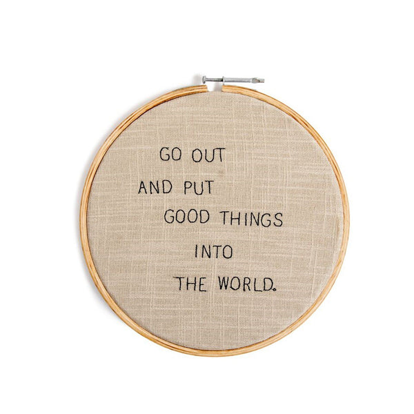 Put Good Things Into the World Embroidery Hoop