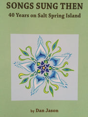 NEW Songs Sung Then: 40 Years on Salt Spring Island by Dan Jason